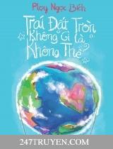 Trái đất tròn không gì là không thể