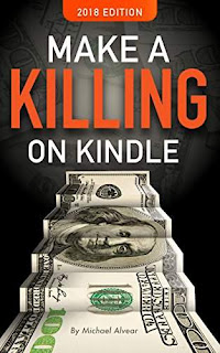 Make A Killing On Kindle SECOND EDITION 2018 by Michael Alvear