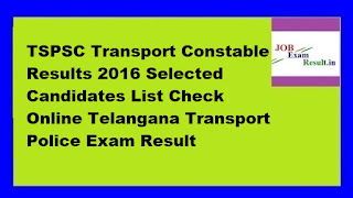 TSPSC Transport Constable Results 2016 Selected Candidates List Check Online Telangana Transport Police Exam Result
