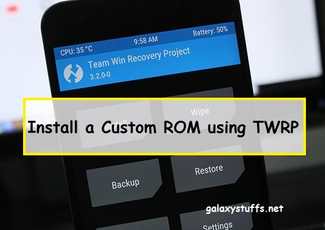 How to Install a Custom ROM using TWRP Recovery in 5 Steps