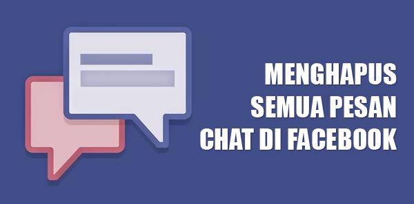 Cara Terbaru Menghapus Semua Pesan Chat Facebook Secara Otomatis