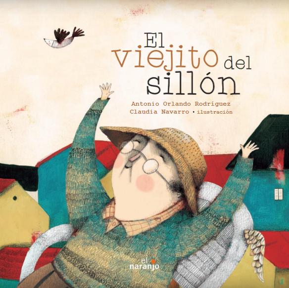 El viejito del sillón, de Antonio Orlando Rodríguez, con ilustraciones de Claudia Navarro (Ediciones El Naranjo).