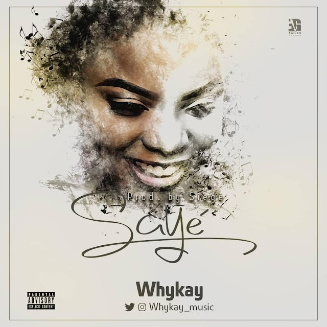 MUSIC: Whykay - SAYÉ (Prod. By Siege) | @Whykay_music