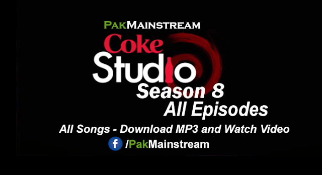 Coke Studio Season 8 - All Episodes - All Songs Download MP3/Watch Video/Lyrics