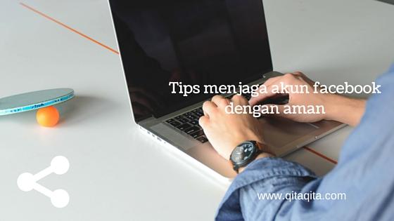 Tips menjaga akun facebook dengan aman