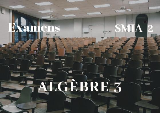 Examens corrigés d'Algèbre 3 SMIA Semestre S2 PDF