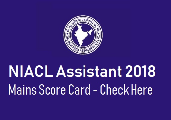 NIACL Assistant Mains Score Card 2018 - Check Here