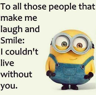 to all those people that make me laugh and smile: i couldn't live without you.