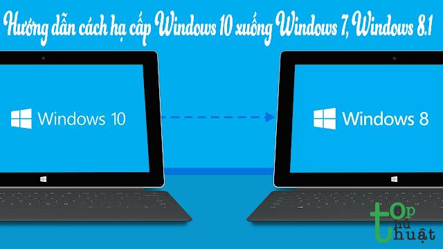 Hướng dẫn cách hạ cấp Windows 10 xuống Windows 7, Windows 8.1