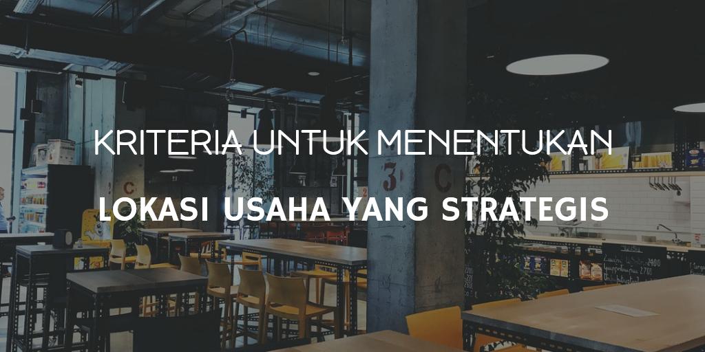 5 Kriteria untuk Menentukan Tempat Usaha yang Strategis