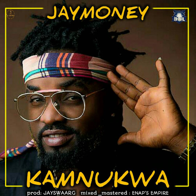 Video:JayMoney – Kamnukwa