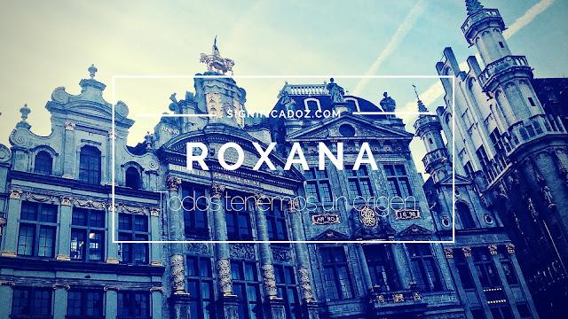 Significado y origen del Nombre Roxana ¿Que Significa?