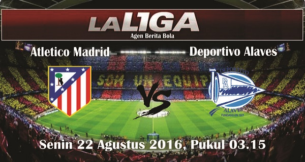prediksi bola atletico madrid vs deportivo alaves 22 agustus 2016