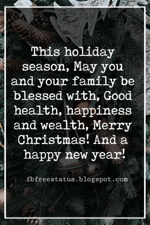 Merry Christmas Wishes Text, This holiday season, May you and your family be blessed with, Good health, happiness and wealth, Merry Christmas! And a happy new year!