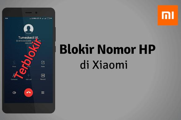 Cara Blokir Nomor HP di Xiaomi Agar Tidak Bisa Telpon dan SMS Tanpa Aplikasi