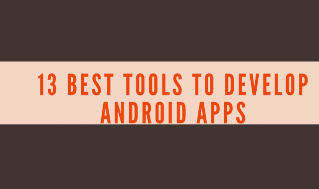 13 Best Tools To Develop Android Apps