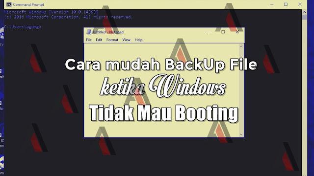 Cara mudah BackUp File ketika Windows Tidak Mau Booting