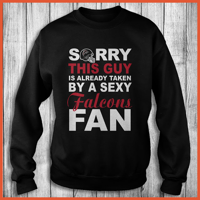Atlanta Falcons Fan - Sorry This Guy Is Already Taken By A Sexy Shirt