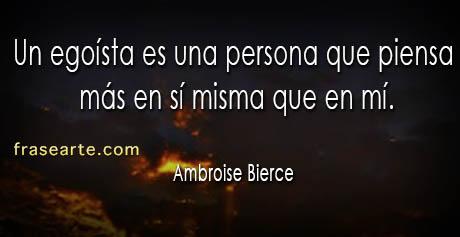 Frases de egoismo - Ambroise Bierce
