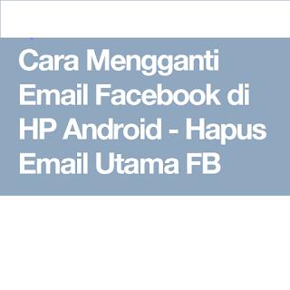 Cara-Mengganti-Email-Utama-Facebook