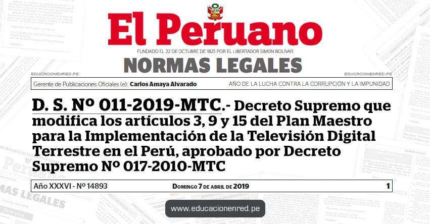 D. S. Nº 011-2019-MTC - Decreto Supremo que modifica los artículos 3, 9 y 15 del Plan Maestro para la Implementación de la Televisión Digital Terrestre en el Perú, aprobado por Decreto Supremo Nº 017-2010-MTC - www.mtc.gob.pe
