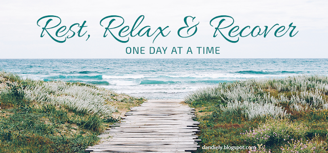 Rest, Relax & Recover… one day at a time