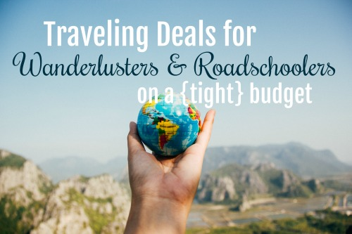 Traveling Deals for Wanderlusters & Roadschoolers on a Tight Budget