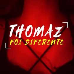 Foi Diferente – Thomaz