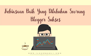 Kebiasaan baik blogger sukses