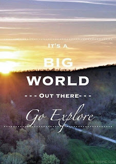 It's a big world out there. Go explore. lovethispic.com