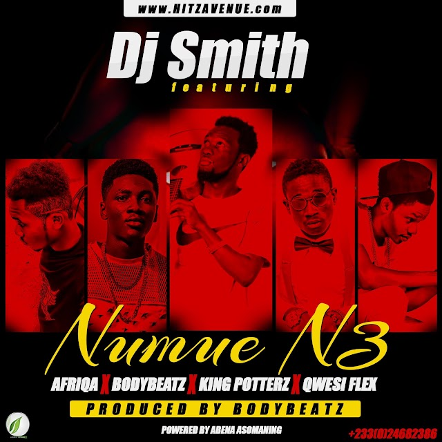 Dj Smith__Numue Ne(Feat BodyBeatz x Afriqa x King Potterz x Qwesi Flex(Produced By BodyBeatz)