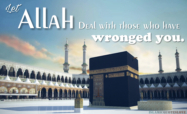 Let ALLAH deal with those who have wronged you.