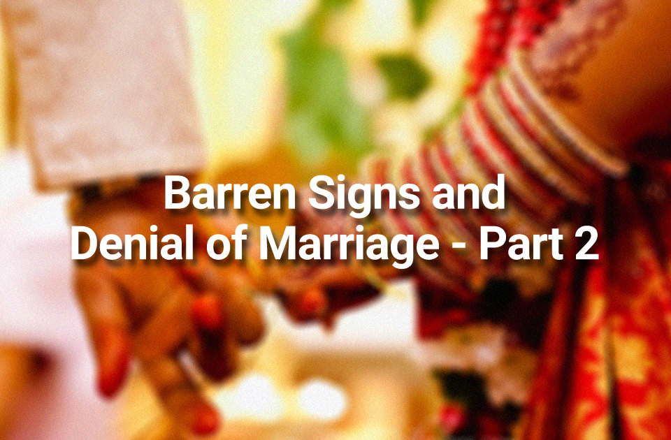 Barren Signs and Denial of Marriage - Part 2