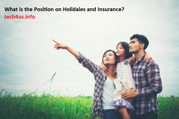 What is the Position on Holidaies and Insurance?