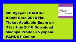 MP Vyapam PAHUNT Admit Card 2016 Hall Ticket Available Exam on 31st July 2016 Download Madhya Pradesh Vyapam PAHUNT Online