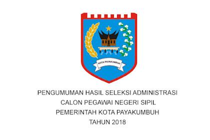 PENGUMUMAN HASIL SELEKSI ADMINISTRASI CPNS PEMERINTAH KOTA PAYAKUMBUH TAHUN 2018