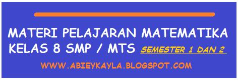 Materi Pelajaran Matematika Kelas 8 SMP/MT's Semester 1 dan 2 (Kisi-kisi Mengajar)