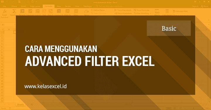Cara Menggunakan Advanced Filter Pada Excel