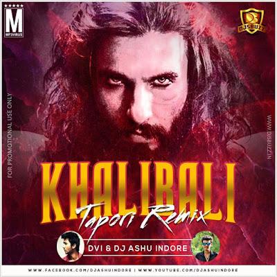 KHALIBALI (TAPORI REMIX) PADMAAVAT – DVI & DJ ASHU INDORE