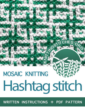 MOSAIC KNITTING -- #howtoknit the Hashtag stitch, beautiful and quick knit. FREE written instructions. #mosaicknitting #knitting