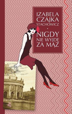 """Izabela Czajka-Stachowicz, """"Nigdy nie wyjdę za mąż"""""""