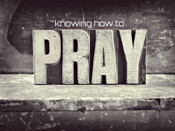 The Importance Of Knowing How To Pray