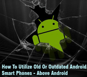 How To Utilize Your Old Or Outdated Android Smart Phone 1