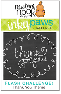 Inky Paws - FLASH CHALLENGE - Thank you Theme! Newton's Nook Designs