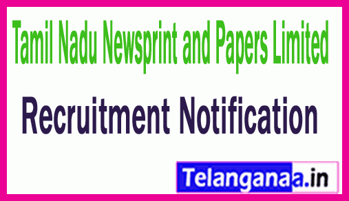Tamil Nadu Newsprint and Papers Limited TNPL Recruitment Notification