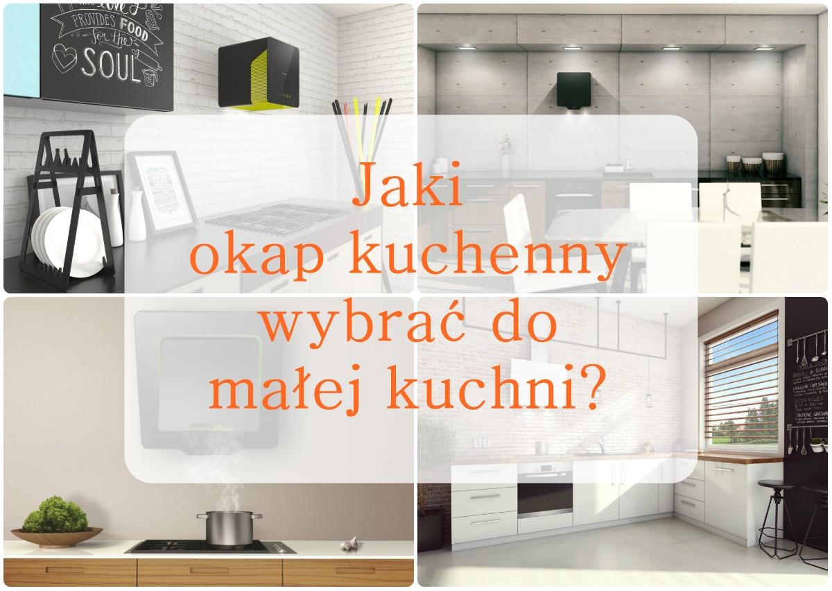 Jaki Okap Wybrać Do Małej Kuchni Kasia Koniakowska Blog