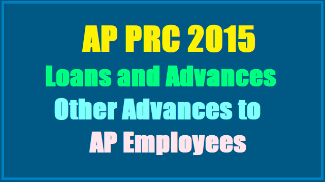 GO.167 AP PRC 2015 Loans and Advances,Other Advances to AP Employees,ap prc 2015 loans advances other advances to ap govt employees,motor car,motor cycle/ scooter,moped,bicycle,marriage,personal computer,festival,special festival,education advance