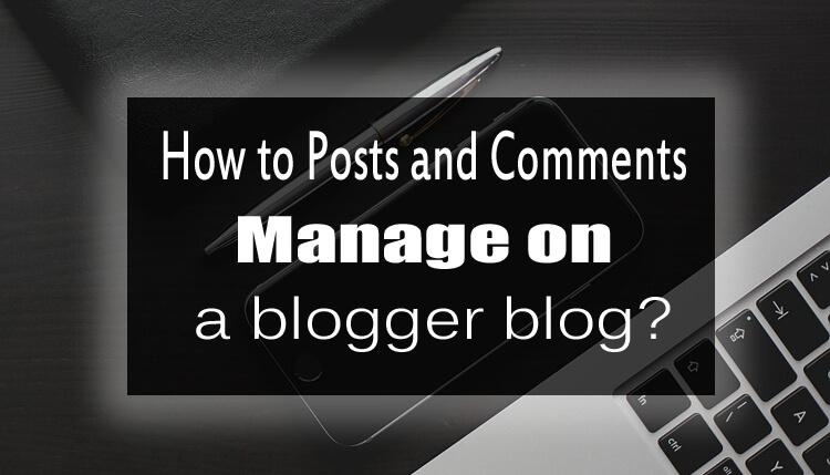 Posts and Comment ब्लॉगर ब्लॉग पर कैसे प्रबंधित Kare