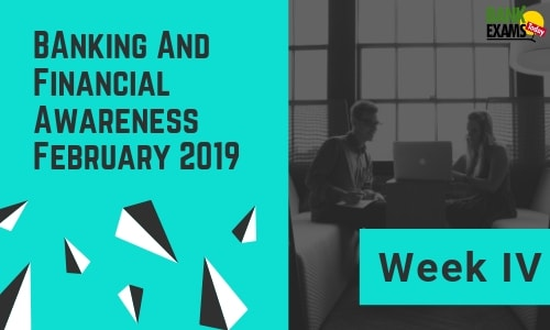 Banking and Financial Awareness February 2019: Week IV