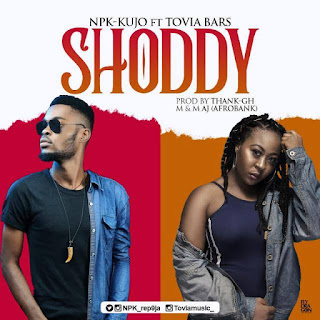 Music: Shoddy - NPK KUJO ft TOVIA BARS